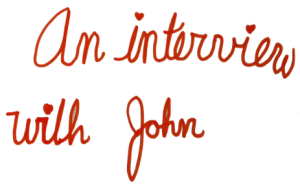 An Interview with John